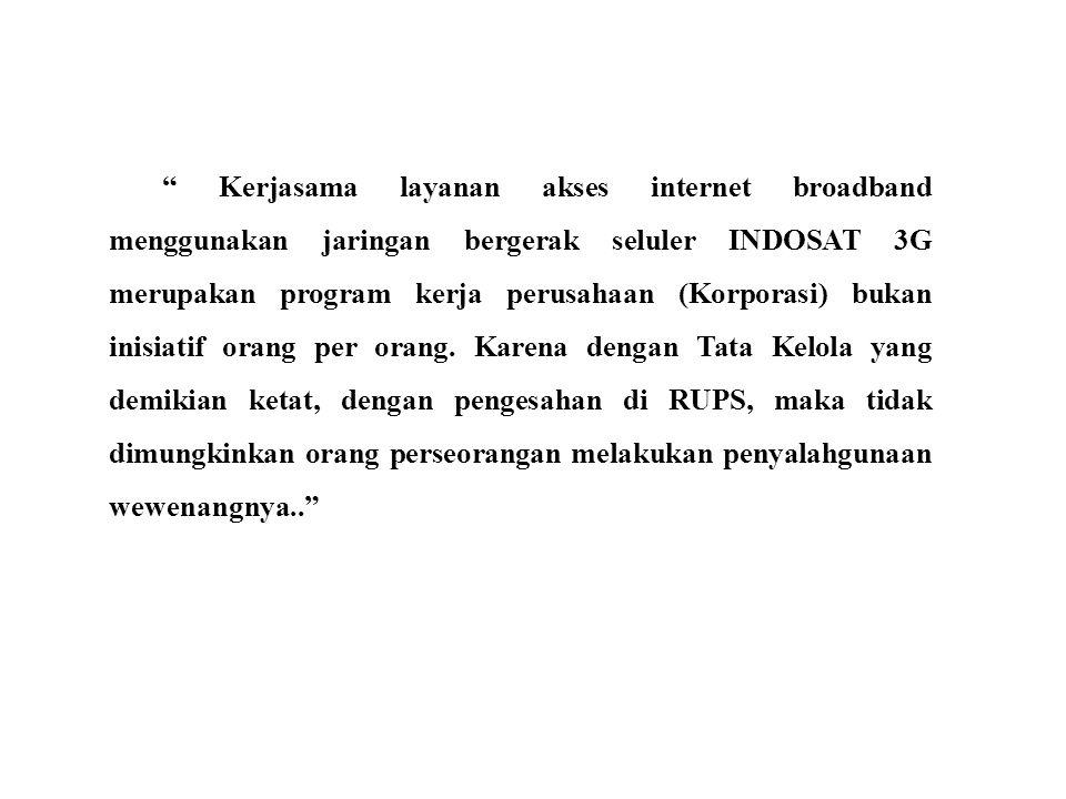 Kerjasama layanan akses internet broadband menggunakan jaringan bergerak seluler INDOSAT 3G merupakan program kerja perusahaan (Korporasi) bukan inisiatif orang per orang.