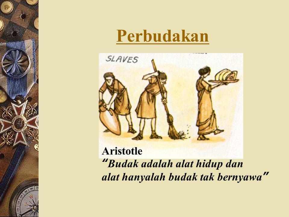 Perbudakan Aristotle Budak adalah alat hidup dan