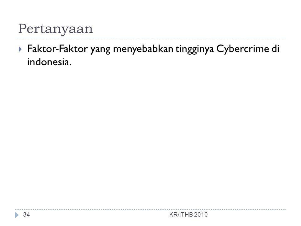 Pertanyaan Faktor-Faktor yang menyebabkan tingginya Cybercrime di indonesia. KR/ITHB 2010
