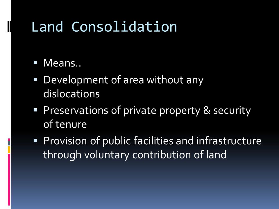 Land Consolidation Means..