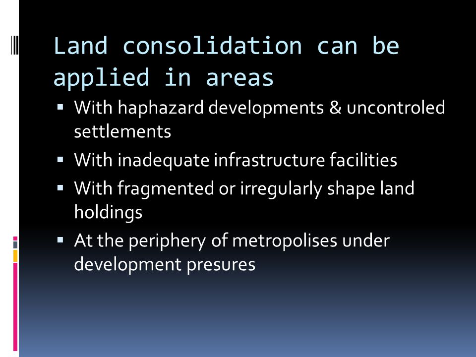 Land consolidation can be applied in areas