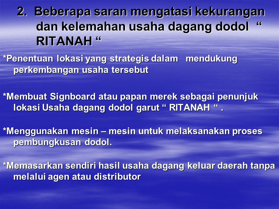 2. Beberapa saran mengatasi kekurangan dan kelemahan usaha dagang dodol RITANAH