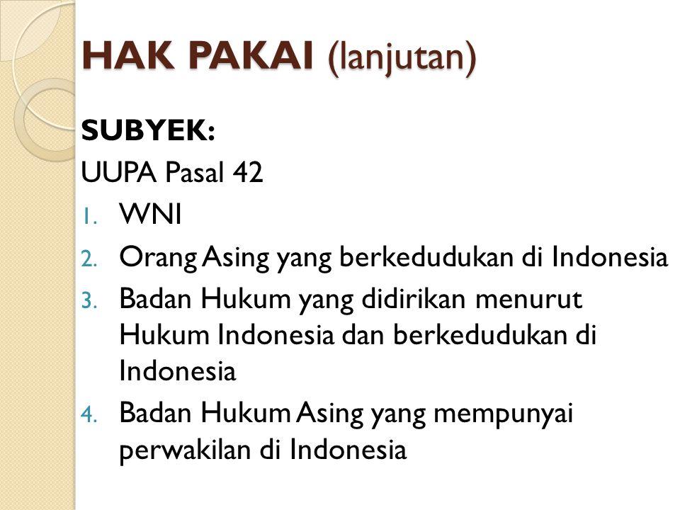 HAK PAKAI (lanjutan) SUBYEK: UUPA Pasal 42 WNI
