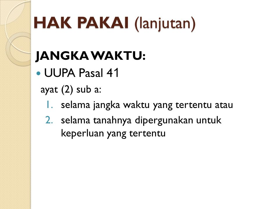 HAK PAKAI (lanjutan) JANGKA WAKTU: UUPA Pasal 41 ayat (2) sub a: