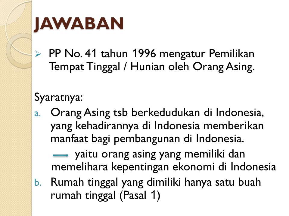 JAWABAN PP No. 41 tahun 1996 mengatur Pemilikan Tempat Tinggal / Hunian oleh Orang Asing. Syaratnya: