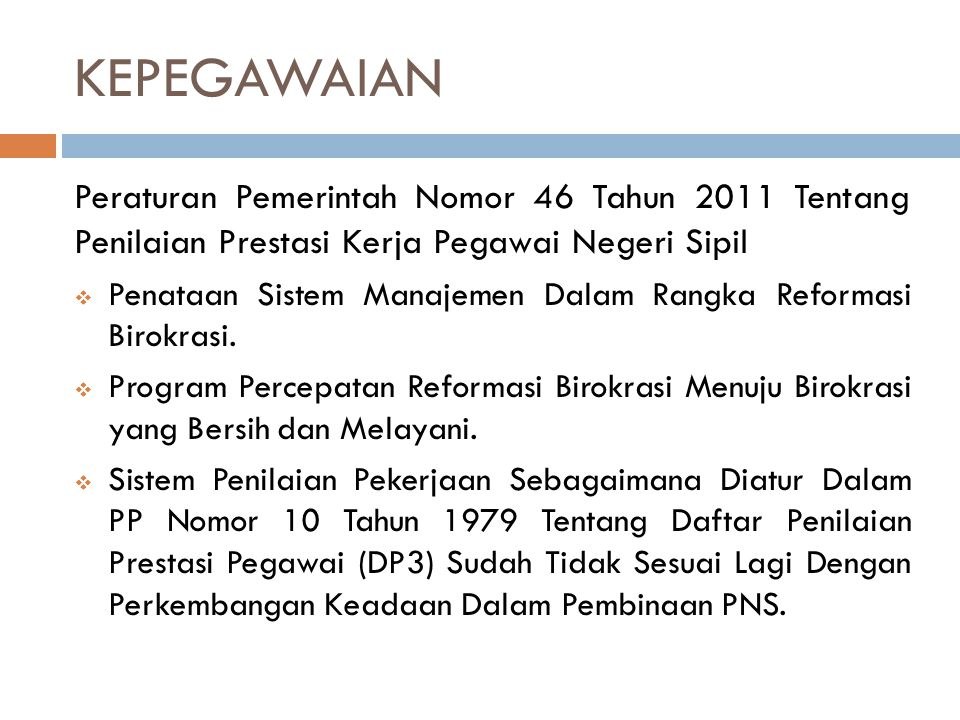KEPEGAWAIAN Peraturan Pemerintah Nomor 46 Tahun 2011 Tentang Penilaian Prestasi Kerja Pegawai Negeri Sipil.