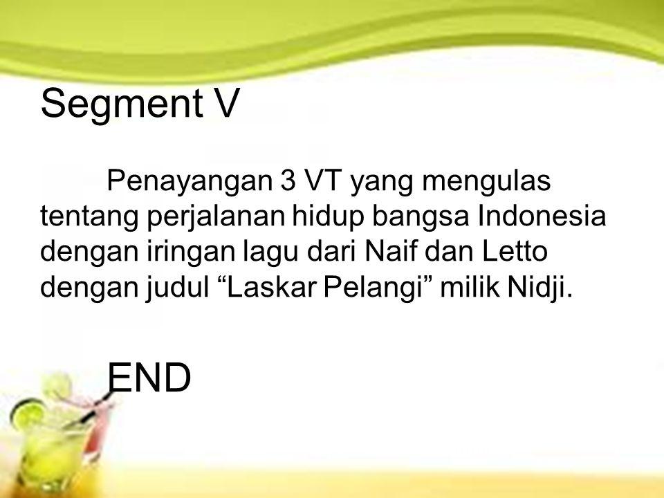 Segment V Penayangan 3 VT yang mengulas tentang perjalanan hidup bangsa Indonesia dengan iringan lagu dari Naif dan Letto dengan judul Laskar Pelangi milik Nidji.