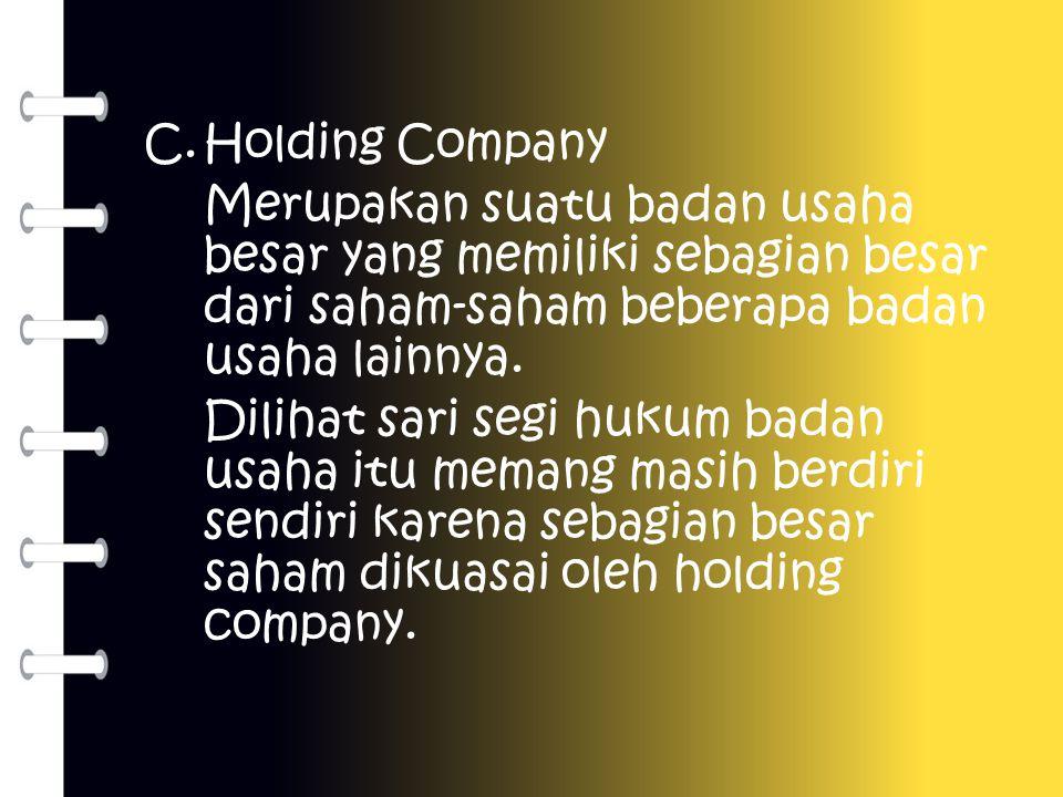 Holding Company Merupakan suatu badan usaha besar yang memiliki sebagian besar dari saham-saham beberapa badan usaha lainnya.
