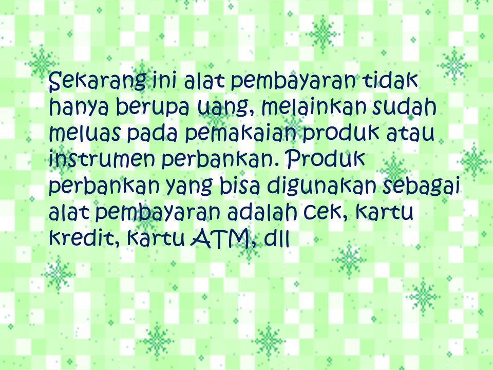 Sekarang ini alat pembayaran tidak hanya berupa uang, melainkan sudah meluas pada pemakaian produk atau instrumen perbankan.