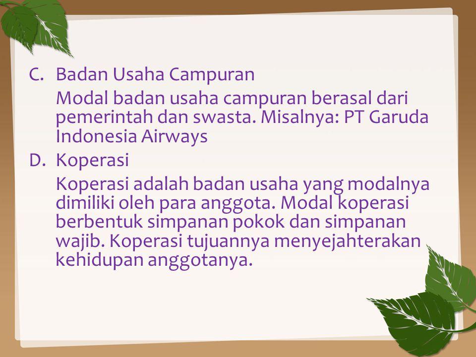 Badan Usaha Campuran Modal badan usaha campuran berasal dari pemerintah dan swasta. Misalnya: PT Garuda Indonesia Airways.
