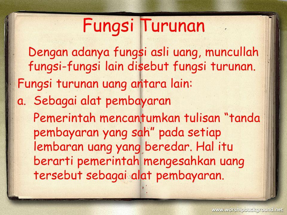 Fungsi Turunan Dengan adanya fungsi asli uang, muncullah fungsi-fungsi lain disebut fungsi turunan.