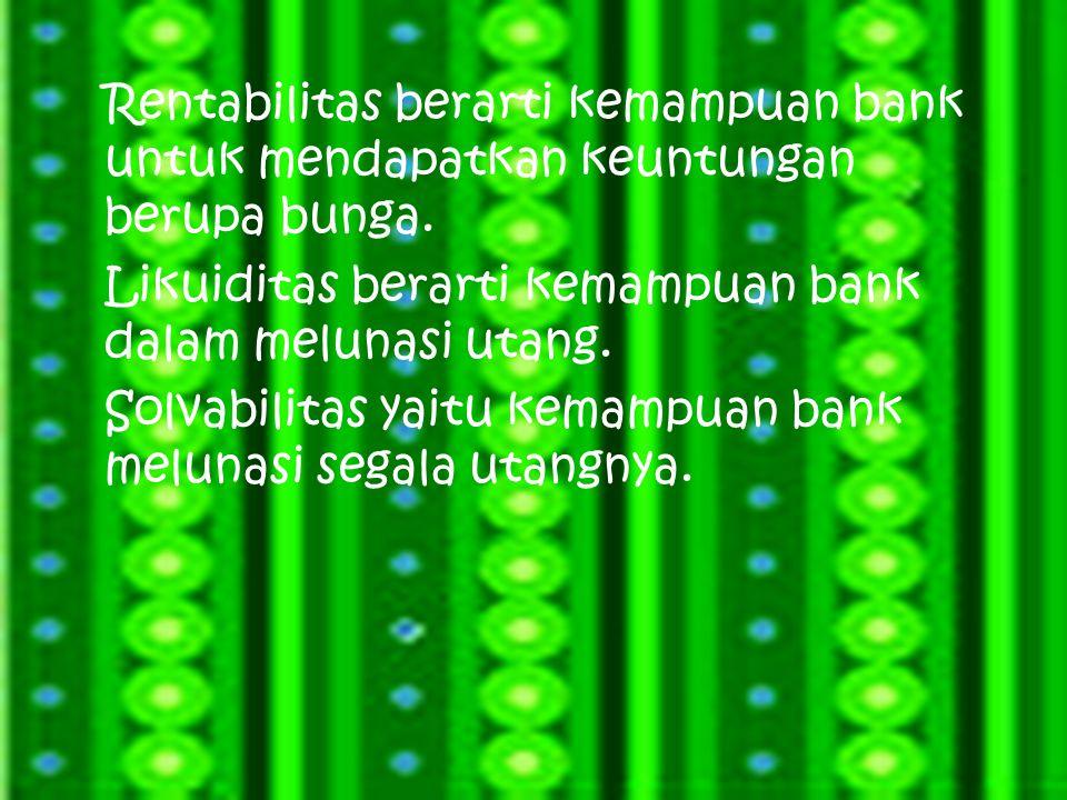 Rentabilitas berarti kemampuan bank untuk mendapatkan keuntungan berupa bunga.