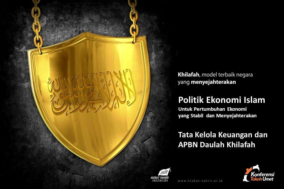 Politik Ekonomi Islam Tata Kelola Keuangan dan APBN Daulah Khilafah