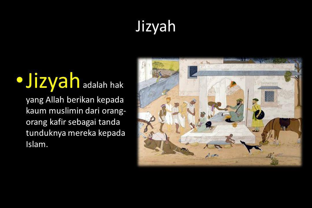 Jizyah Jizyah adalah hak yang Allah berikan kepada kaum muslimin dari orang-orang kafir sebagai tanda tunduknya mereka kepada Islam.