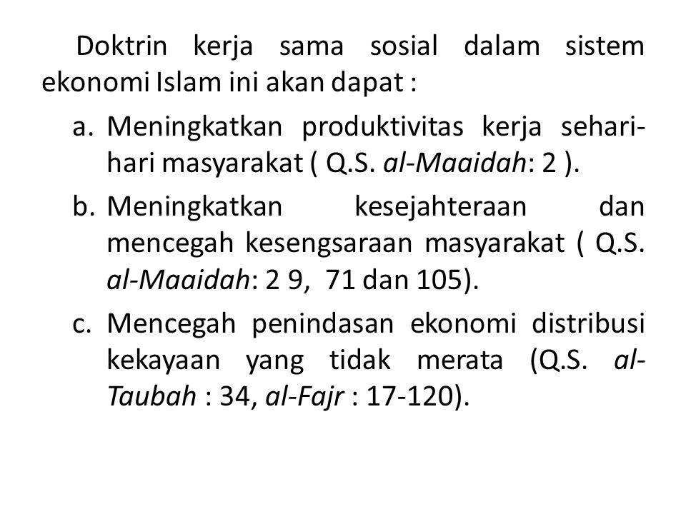 Doktrin kerja sama sosial dalam sistem ekonomi Islam ini akan dapat : a.