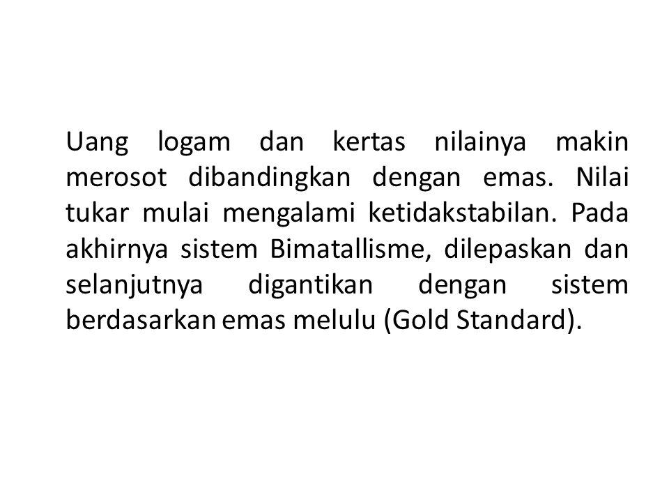 Uang logam dan kertas nilainya makin merosot dibandingkan dengan emas