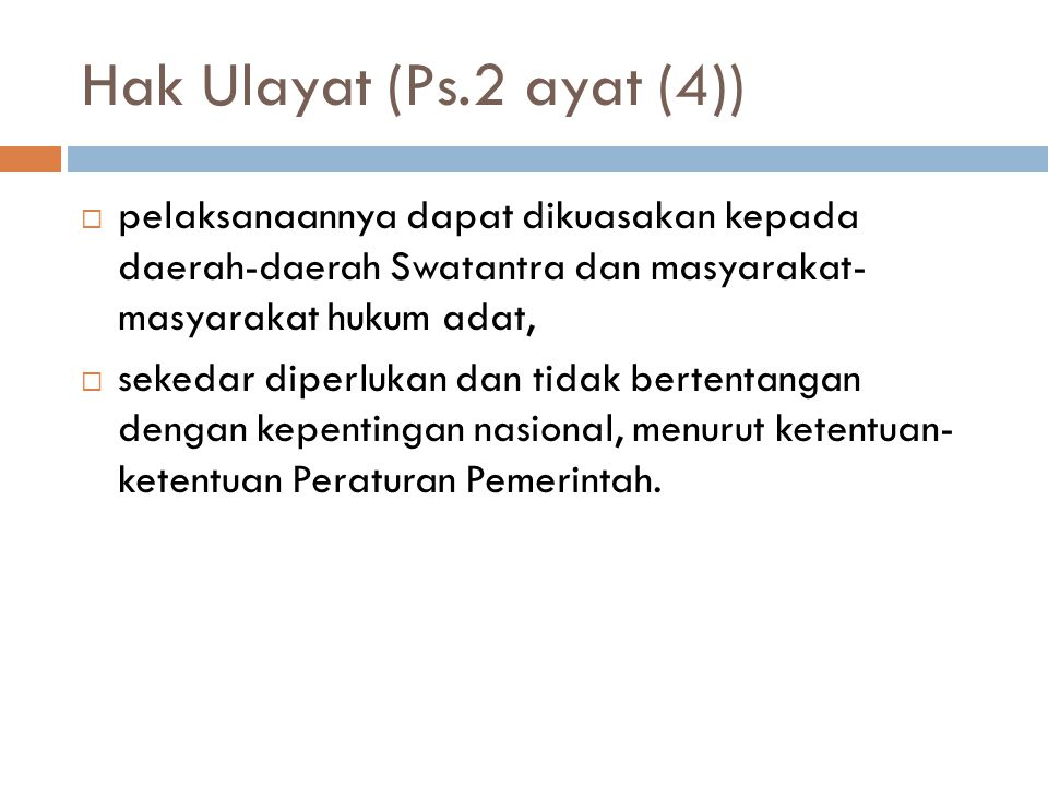 Hak Ulayat (Ps.2 ayat (4)) pelaksanaannya dapat dikuasakan kepada daerah-daerah Swatantra dan masyarakat- masyarakat hukum adat,