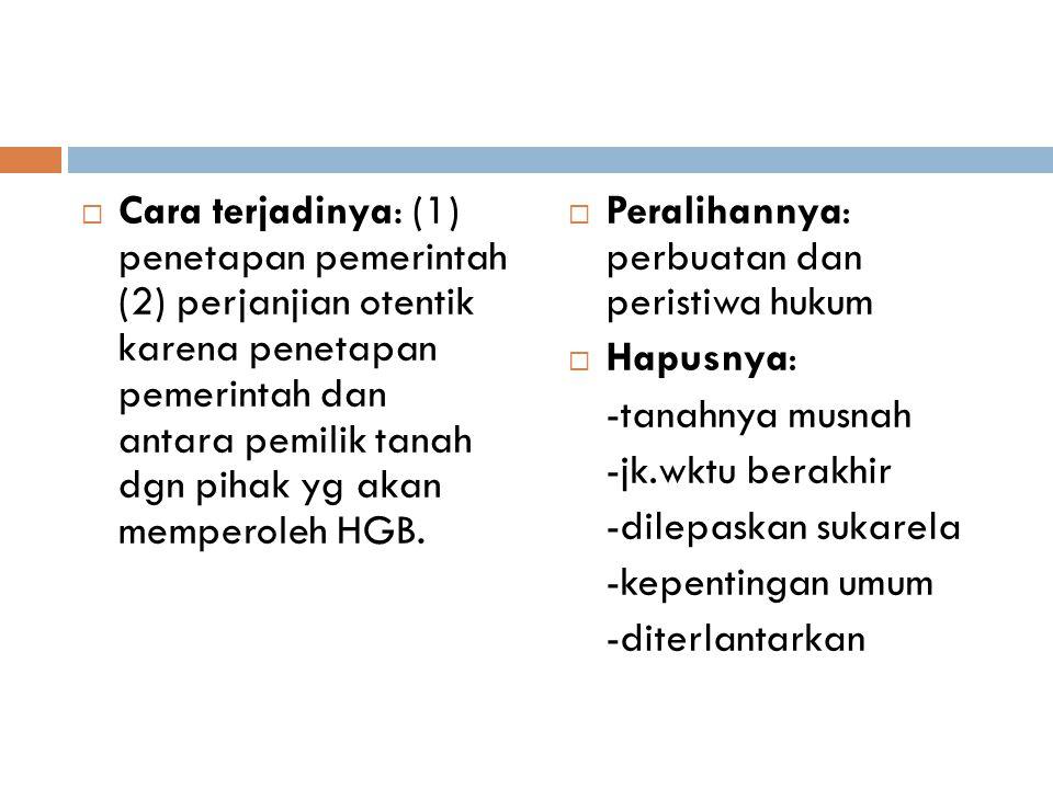 Cara terjadinya: (1) penetapan pemerintah (2) perjanjian otentik karena penetapan pemerintah dan antara pemilik tanah dgn pihak yg akan memperoleh HGB.
