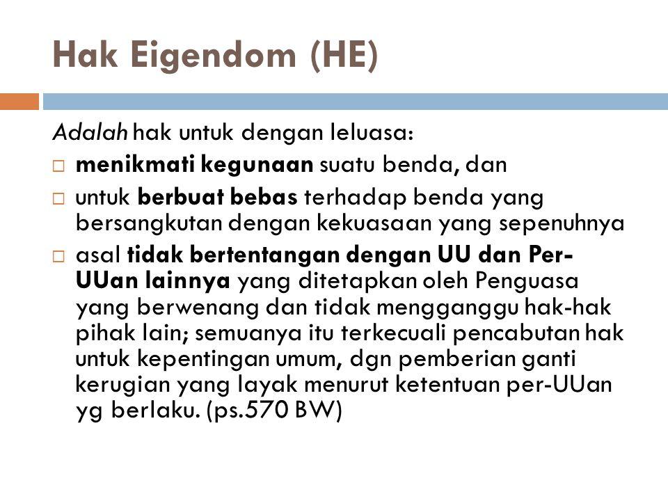 Hak Eigendom (HE) Adalah hak untuk dengan leluasa: