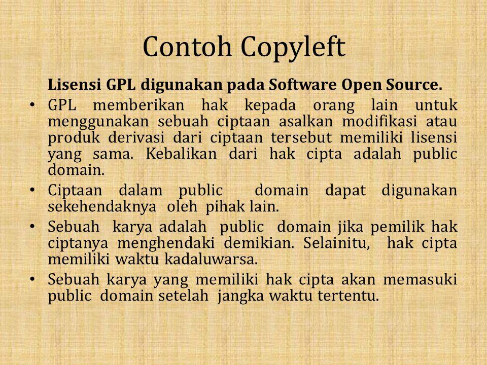 Contoh Copyleft Lisensi GPL digunakan pada Software Open Source.