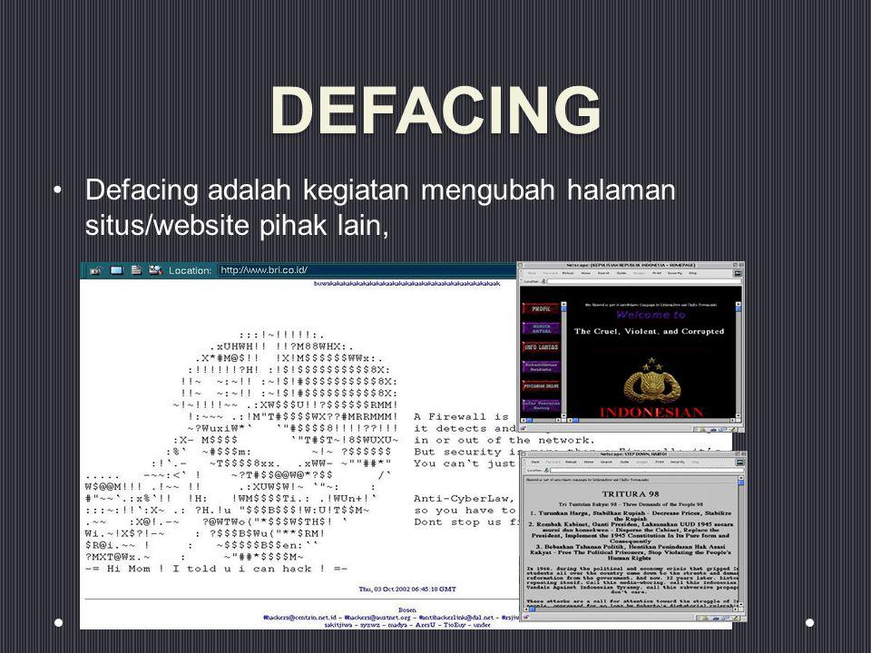 DEFACING Defacing adalah kegiatan mengubah halaman situs/website pihak lain,