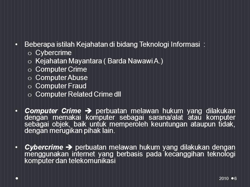 Beberapa istilah Kejahatan di bidang Teknologi Informasi : Cybercrime