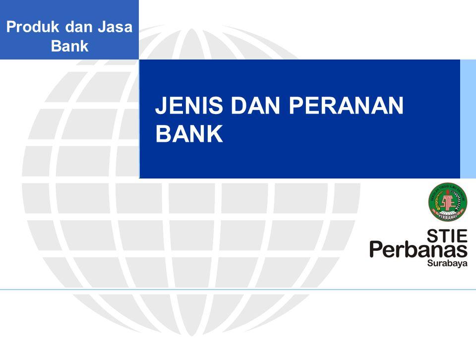 Produk dan Jasa Bank JENIS DAN PERANAN BANK