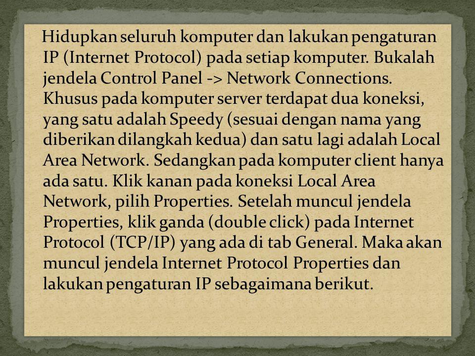 Hidupkan seluruh komputer dan lakukan pengaturan IP (Internet Protocol) pada setiap komputer.
