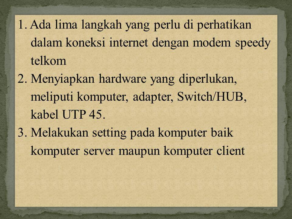 1. Ada lima langkah yang perlu di perhatikan dalam koneksi internet dengan modem speedy telkom 2.