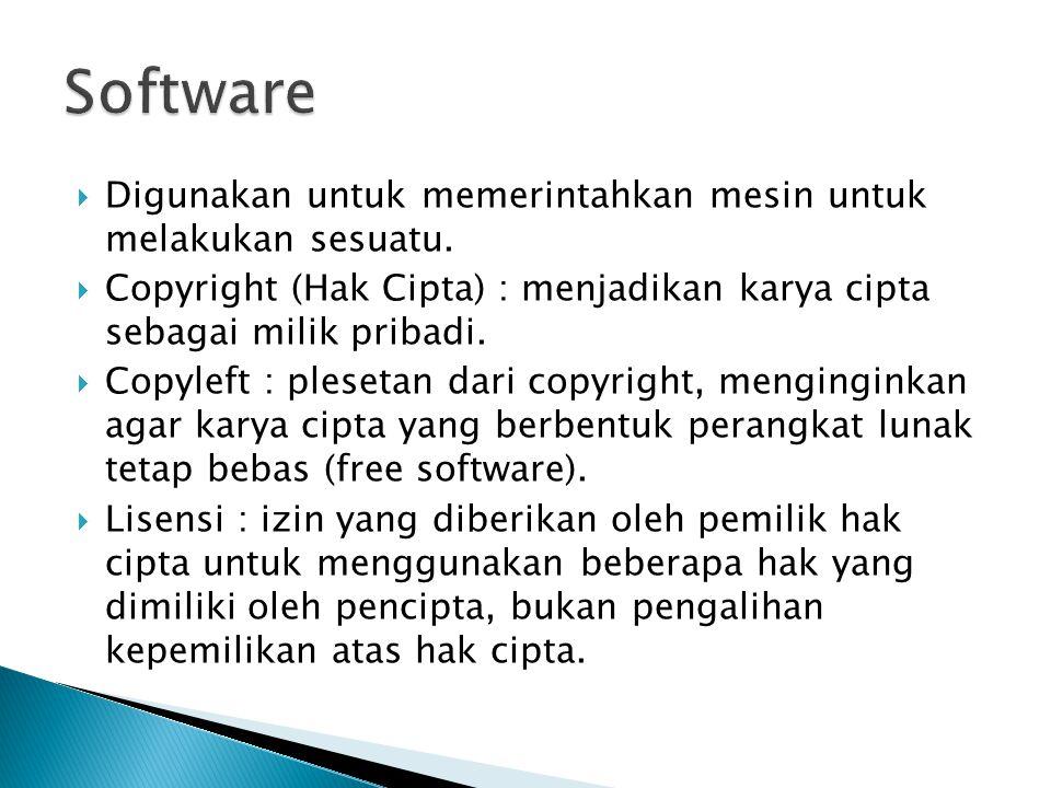 Software Digunakan untuk memerintahkan mesin untuk melakukan sesuatu.