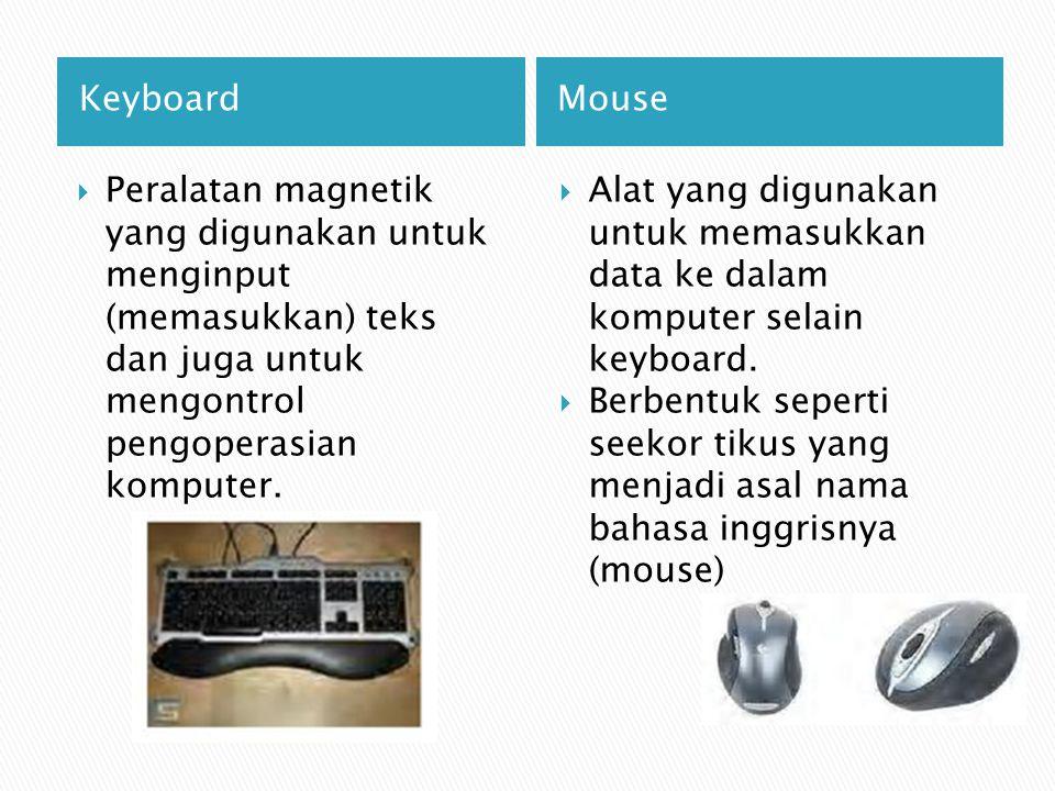 Keyboard Mouse. Peralatan magnetik yang digunakan untuk menginput (memasukkan) teks dan juga untuk mengontrol pengoperasian komputer.