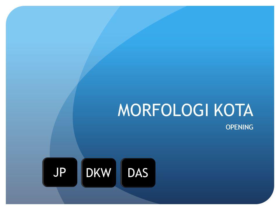 MORFOLOGI KOTA OPENING JP DKW DAS