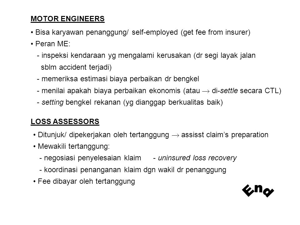 MOTOR ENGINEERS Bisa karyawan penanggung/ self-employed (get fee from insurer) Peran ME: