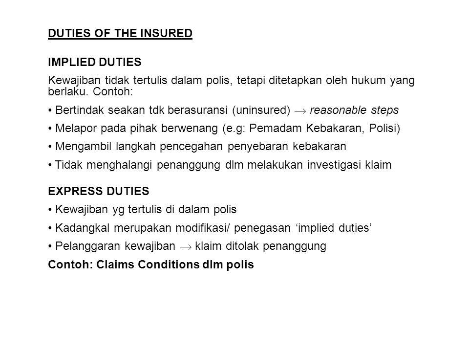 DUTIES OF THE INSURED IMPLIED DUTIES. Kewajiban tidak tertulis dalam polis, tetapi ditetapkan oleh hukum yang berlaku. Contoh: