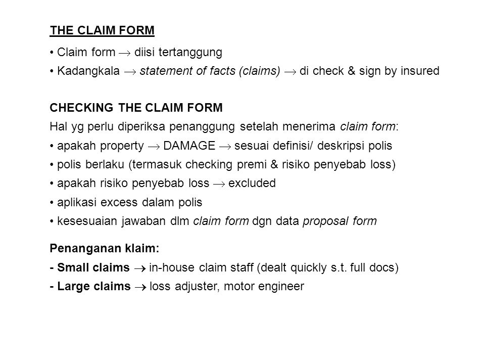 THE CLAIM FORM Claim form  diisi tertanggung. Kadangkala  statement of facts (claims)  di check & sign by insured.