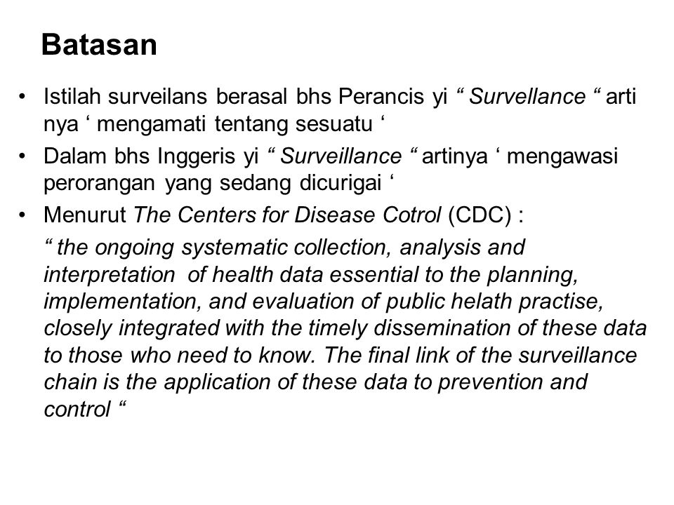 Batasan Istilah surveilans berasal bhs Perancis yi Survellance arti nya ' mengamati tentang sesuatu '