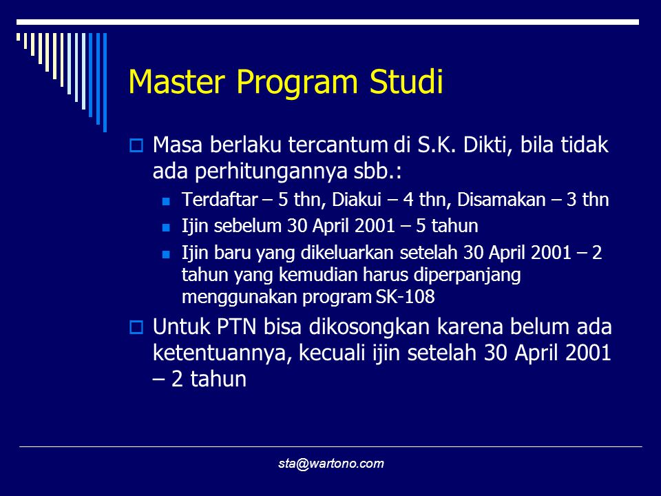 Master Program Studi Masa berlaku tercantum di S.K. Dikti, bila tidak ada perhitungannya sbb.: Terdaftar – 5 thn, Diakui – 4 thn, Disamakan – 3 thn.