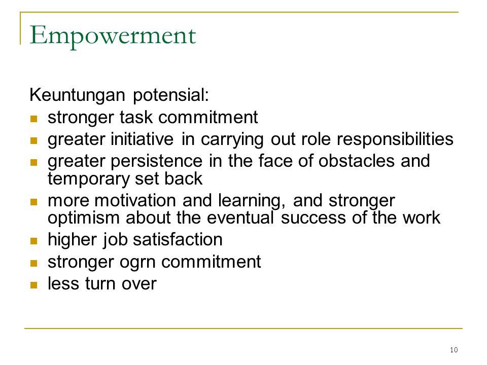 Empowerment Keuntungan potensial: stronger task commitment