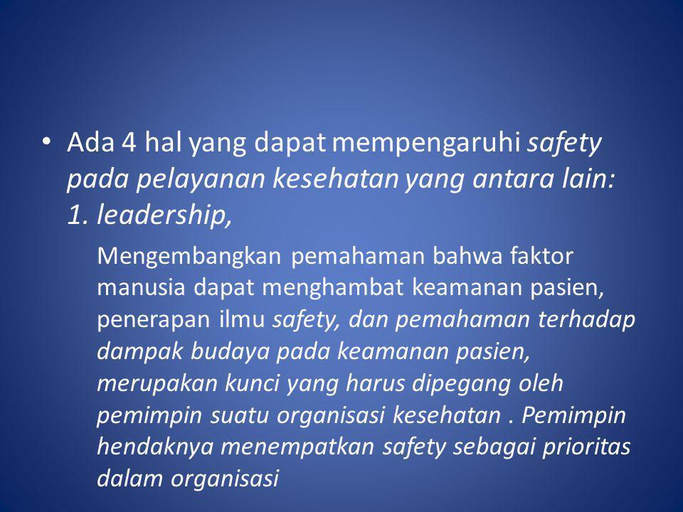 Ada 4 hal yang dapat mempengaruhi safety pada pelayanan kesehatan yang antara lain: 1. leadership,