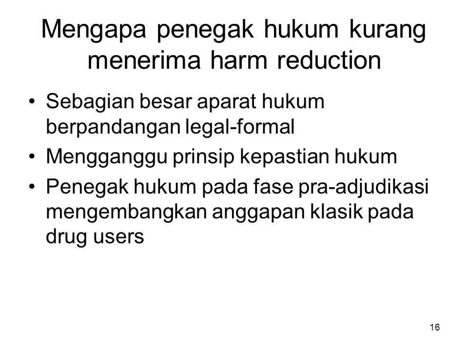 Mengapa penegak hukum kurang menerima harm reduction
