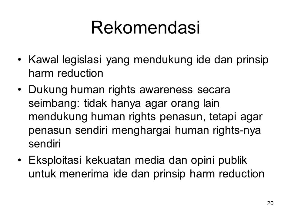 Rekomendasi Kawal legislasi yang mendukung ide dan prinsip harm reduction.