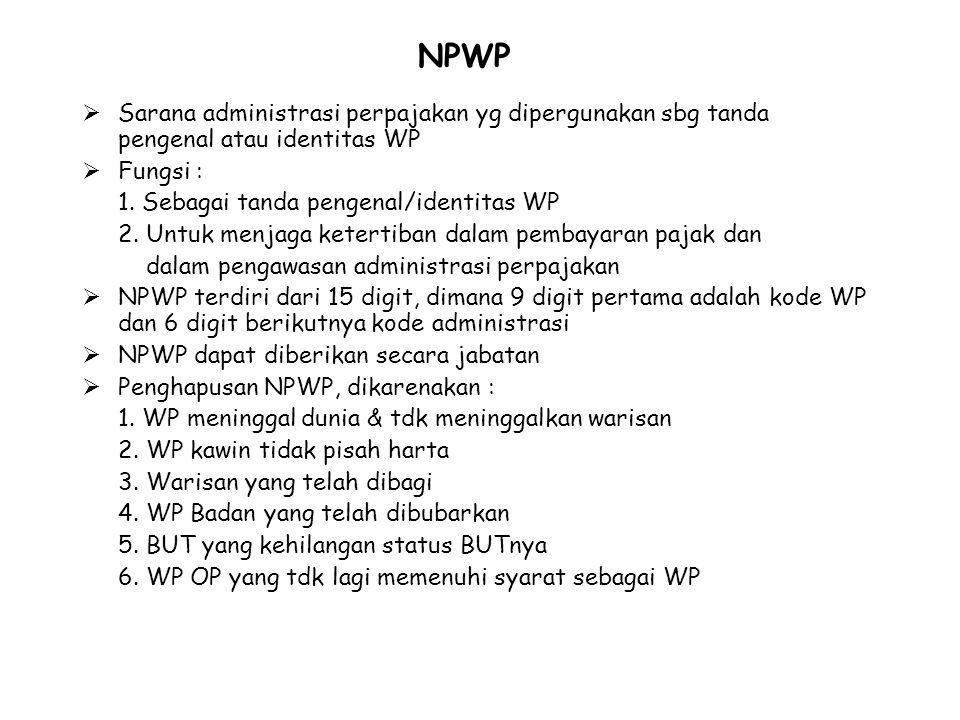 NPWP Sarana administrasi perpajakan yg dipergunakan sbg tanda pengenal atau identitas WP. Fungsi :