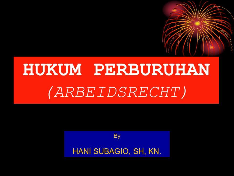 HUKUM PERBURUHAN (ARBEIDSRECHT) By HANI SUBAGIO, SH, KN.