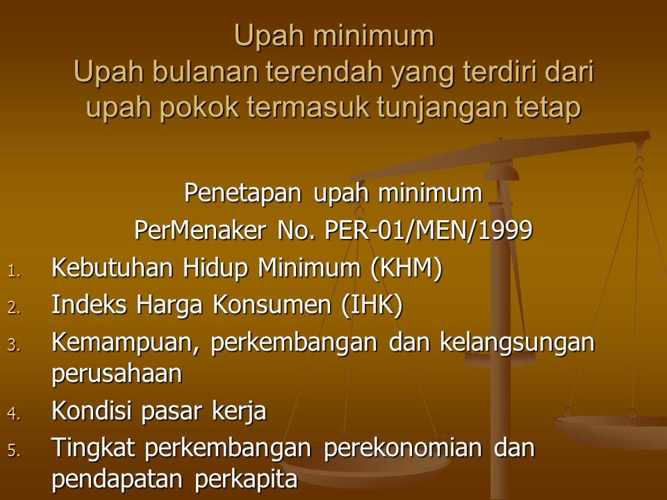 Upah minimum Upah bulanan terendah yang terdiri dari upah pokok termasuk tunjangan tetap
