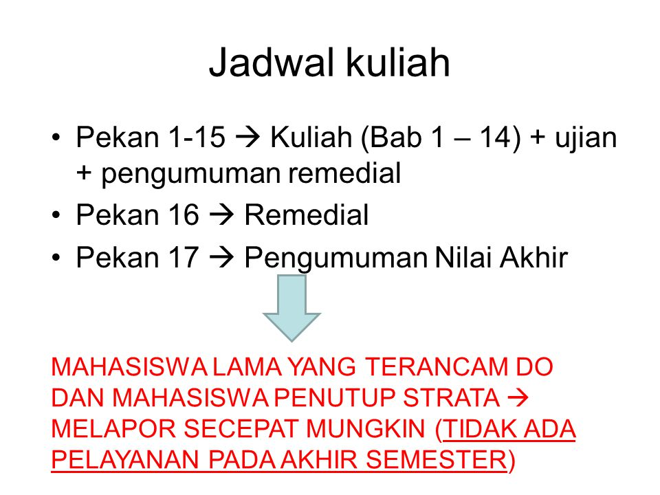 Jadwal kuliah Pekan 1-15  Kuliah (Bab 1 – 14) + ujian + pengumuman remedial. Pekan 16  Remedial.