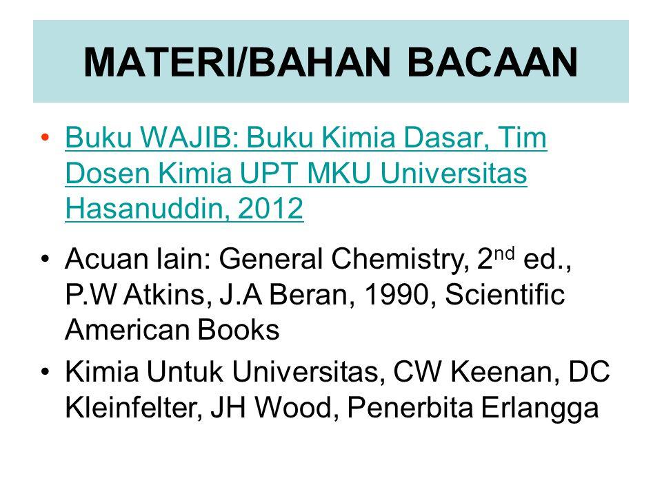 MATERI/BAHAN BACAAN Buku WAJIB: Buku Kimia Dasar, Tim Dosen Kimia UPT MKU Universitas Hasanuddin, 2012.