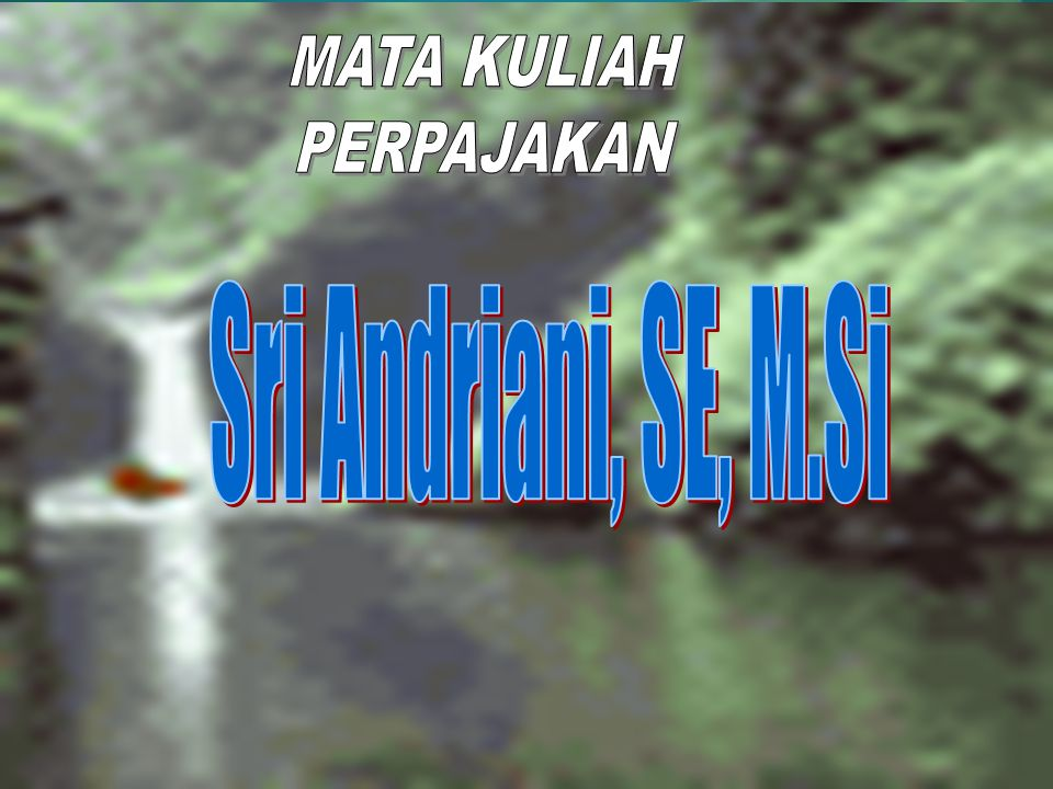 MATA KULIAH PERPAJAKAN HUKUM PAJAK Sri Andriani, SE, M.Si
