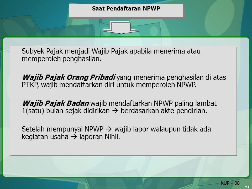 Saat Pendaftaran NPWP Subyek Pajak menjadi Wajib Pajak apabila menerima atau memperoleh penghasilan.