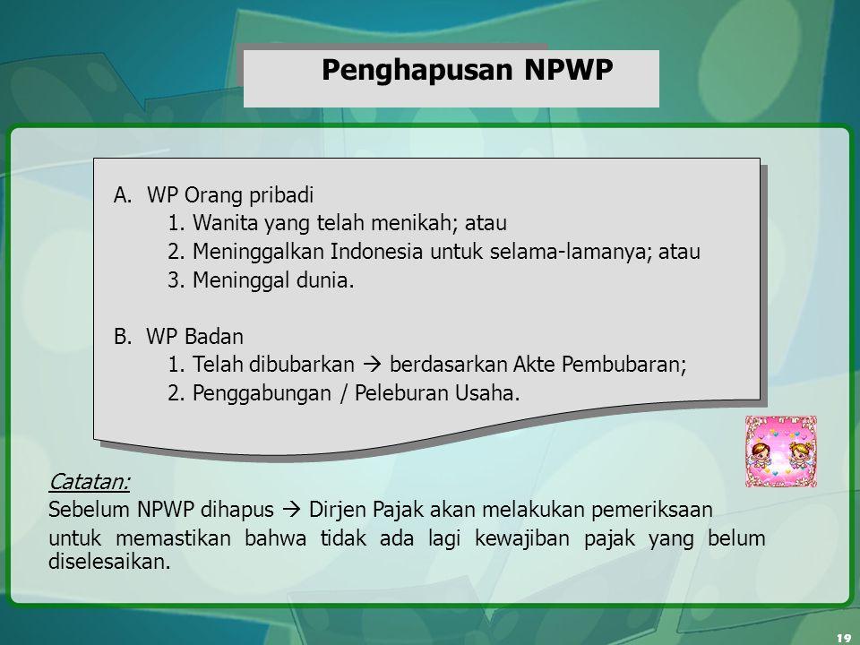 Penghapusan NPWP A. WP Orang pribadi. 1. Wanita yang telah menikah; atau. 2. Meninggalkan Indonesia untuk selama-lamanya; atau.