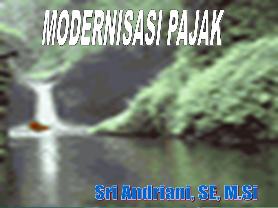 MODERNISASI PAJAK HUKUM PAJAK Sri Andriani, SE, M.Si